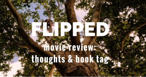 FLIPPED: new fave movie // original tag, review + excited emotions