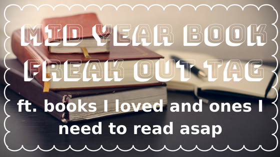 MID YEAR BOOK FREAK OUT TAG // ft. books I loved & ones I need to read asap