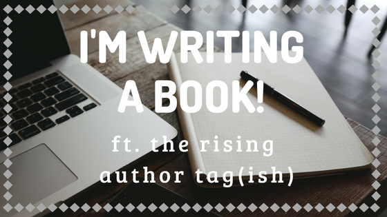 I'M WRITING A BOOK! // ft. the rising author tag(ish)