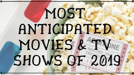 MOST ANTICIPATED MOVIES & TV SHOWS OF 2019