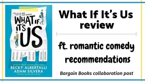 Review: WHAT IF IT'S US // Bargain Books collaboration ft. cuteness, many laughs and rom com recommendations