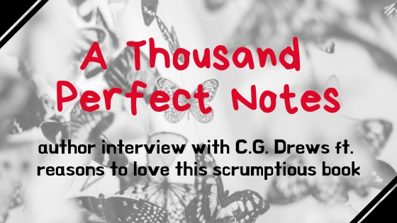 A THOUSAND PERFECT NOTES // author interview with C.G. Drews ft. mini book review
