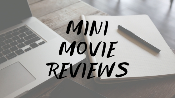 MINI MOVIE REVIEWS // it's been too long so i've seen a lot of movies