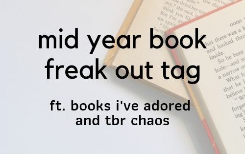 MID-YEAR BOOK FREAK OUT TAG // i am late to the party as usual but i am here ft. many fave books and too many others to read