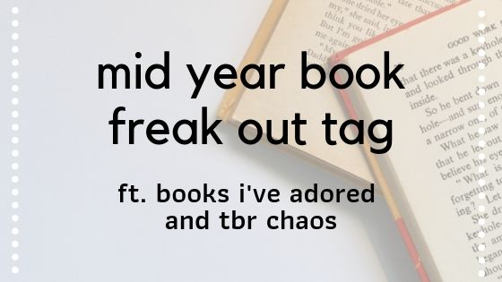 MID YEAR BOOK FREAK OUT TAG 2019
